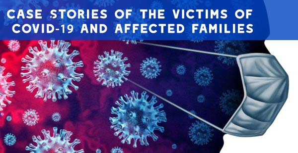 Case Stories of the victims of Covid-19 and affected families